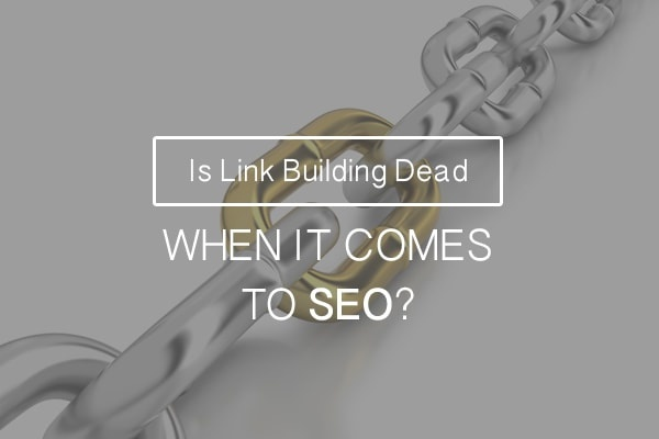 Is Link Building Dead When It Comes To SEO
