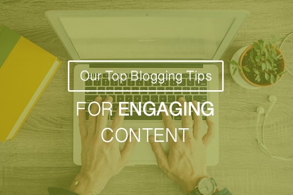 Top Blogging Tips For Engaging Content