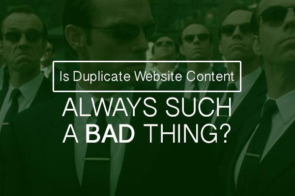Is Duplicate Website Content Bad
