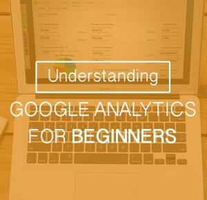 Understanding Google Analytics For Beginners